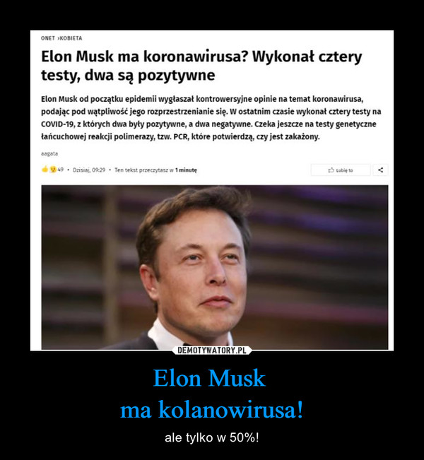 Elon Musk ma kolanowirusa! – ale tylko w 50%!