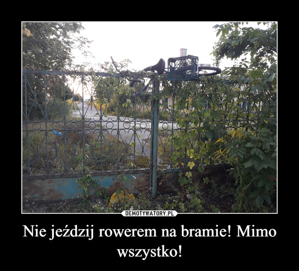Nie jeździj rowerem na bramie! Mimo wszystko! –