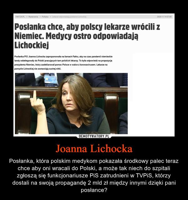 Joanna Lichocka – Posłanka, która polskim medykom pokazała środkowy palec teraz chce aby oni wracali do Polski, a może tak niech do szpitali zgłoszą się funkcjonariusze PiS zatrudnieni w TVPiS, którzy dostali na swoją propagandę 2 mld zł między innymi dzięki pani posłance?