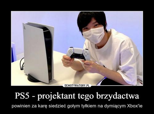 PS5 - projektant tego brzydactwa