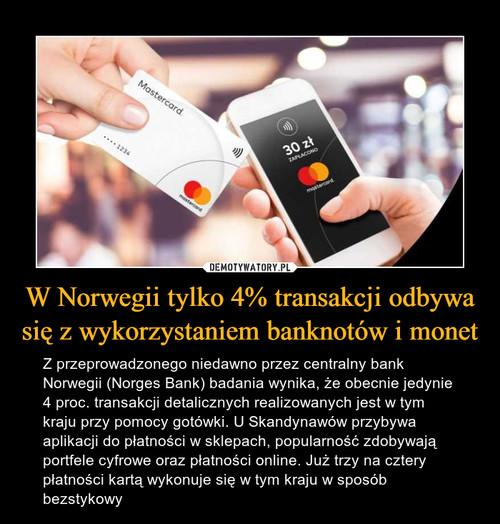 W Norwegii tylko 4% transakcji odbywa się z wykorzystaniem banknotów i monet