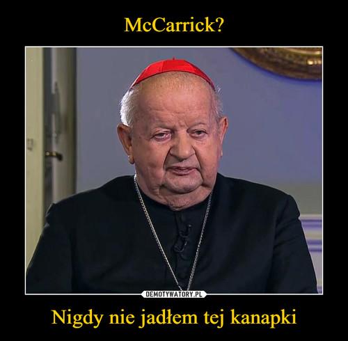 McCarrick? Nigdy nie jadłem tej kanapki