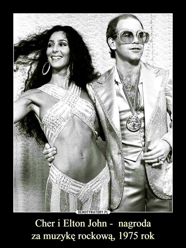 Cher i Elton John -  nagrodaza muzykę rockową, 1975 rok –
