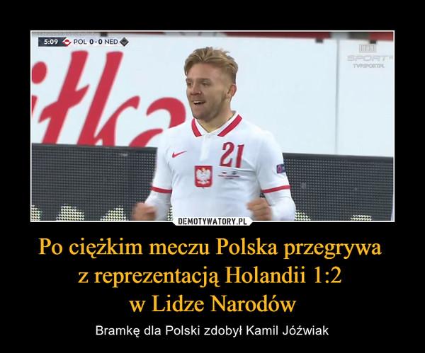 Po ciężkim meczu Polska przegrywa z reprezentacją Holandii 1:2 w Lidze Narodów – Bramkę dla Polski zdobył Kamil Jóźwiak