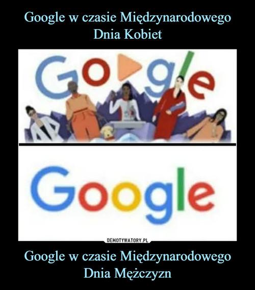 Google w czasie Międzynarodowego Dnia Kobiet Google w czasie Międzynarodowego Dnia Mężczyzn