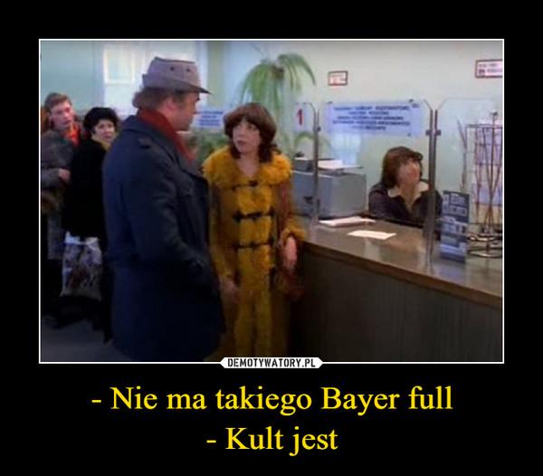 - Nie ma takiego Bayer full- Kult jest –