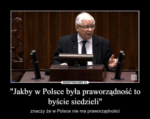 """""""Jakby w Polsce była praworządność to byście siedzieli"""" – znaczy że w Polsce nie ma praworządności"""