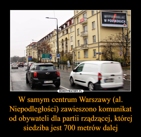 W samym centrum Warszawy (al. Niepodległości) zawieszono komunikat od obywateli dla partii rządzącej, której siedziba jest 700 metrów dalej –