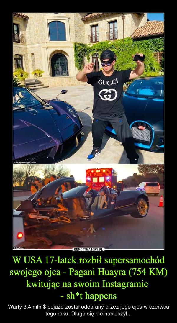 W USA 17-latek rozbił supersamochód swojego ojca - Pagani Huayra (754 KM) kwitując na swoim Instagramie - sh*t happens – Warty 3.4 mln $ pojazd został odebrany przez jego ojca w czerwcu tego roku. Długo się nie nacieszył...