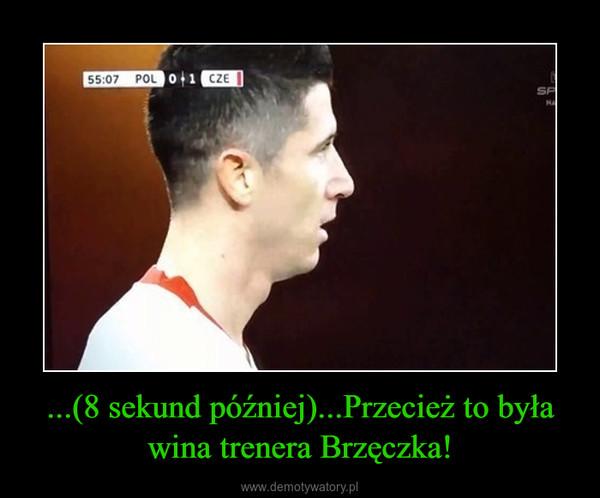 ...(8 sekund później)...Przecież to była wina trenera Brzęczka! –