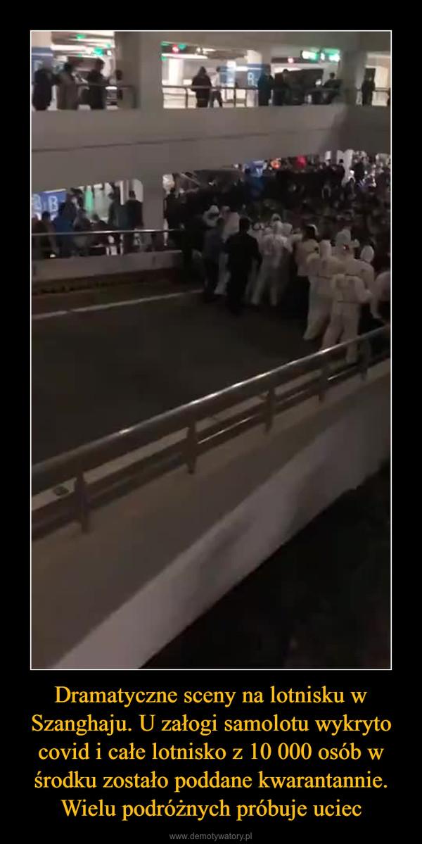 Dramatyczne sceny na lotnisku w Szanghaju. U załogi samolotu wykryto covid i całe lotnisko z 10 000 osób w środku zostało poddane kwarantannie. Wielu podróżnych próbuje uciec –
