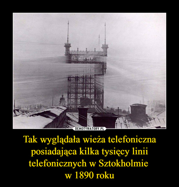Tak wyglądała wieża telefoniczna posiadająca kilka tysięcy linii telefonicznych w Sztokholmie w 1890 roku –