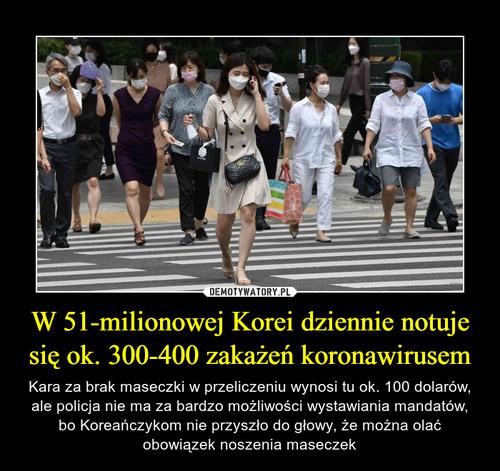 W 51-milionowej Korei dziennie notuje się ok. 300-400 zakażeń koronawirusem