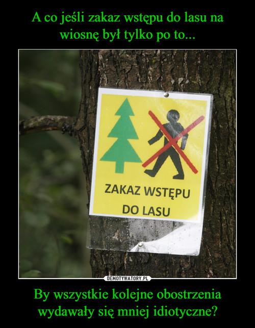 A co jeśli zakaz wstępu do lasu na wiosnę był tylko po to... By wszystkie kolejne obostrzenia wydawały się mniej idiotyczne?