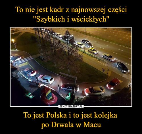 """To nie jest kadr z najnowszej części """"Szybkich i wściekłych"""" To jest Polska i to jest kolejka  po Drwala w Macu"""