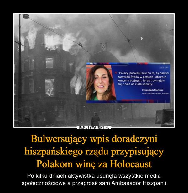"""Bulwersujący wpis doradczyni hiszpańskiego rządu przypisujący Polakom winę za Holocaust – Po kilku dniach aktywistka usunęła wszystkie media społecznościowe a przeprosił sam Ambasador Hiszpanii -Polacy, pozwoliliście na to, by naziści zamykali Żydów w gettach i obozach koncentracyjnych, teraz trzymajcie się z dala od dała kobiety"""". Inmaculada Martinez"""