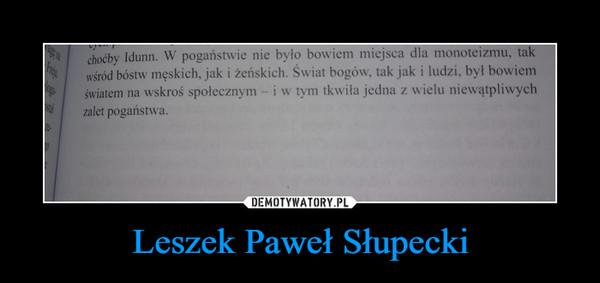 Leszek Paweł Słupecki –