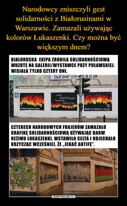 Narodowcy zniszczyli gest solidarności z Białorusinami w Warszawie. Zamazali używając kolorów Łukaszenki. Czy można być większym dnem?