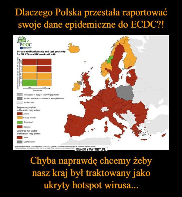 Chyba naprawdę chcemy żebynasz kraj był traktowany jakoukryty hotspot wirusa... –