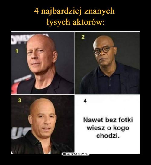 4 najbardziej znanych  łysych aktorów: