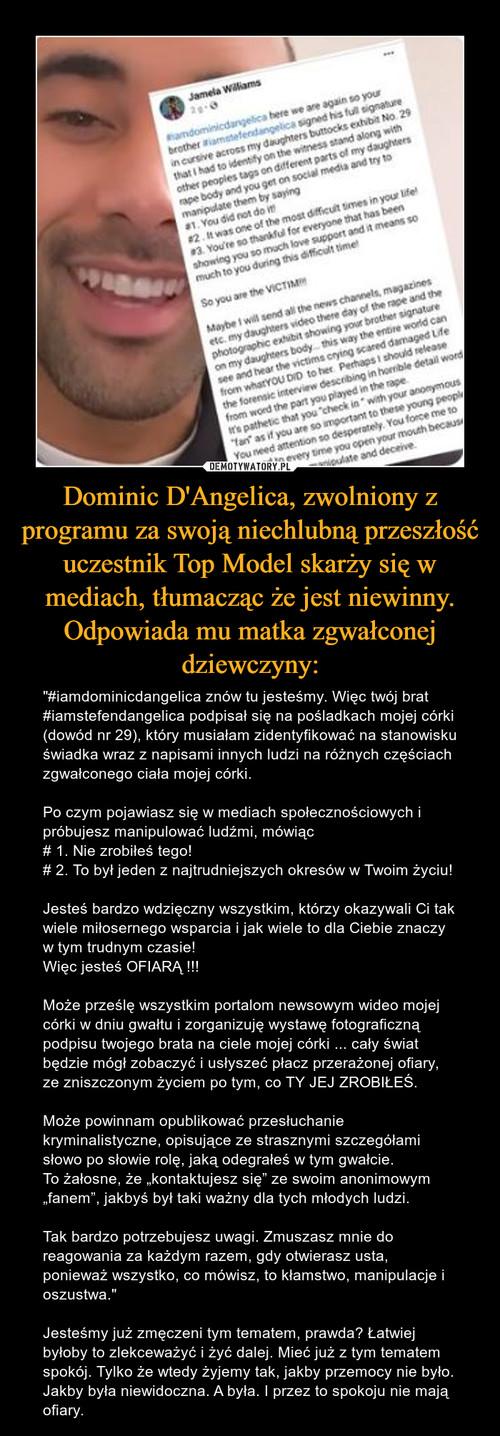 Dominic D'Angelica, zwolniony z programu za swoją niechlubną przeszłość uczestnik Top Model skarży się w mediach, tłumacząc że jest niewinny. Odpowiada mu matka zgwałconej dziewczyny:
