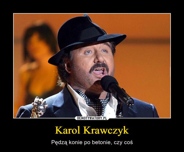 Karol Krawczyk – Pędzą konie po betonie, czy coś