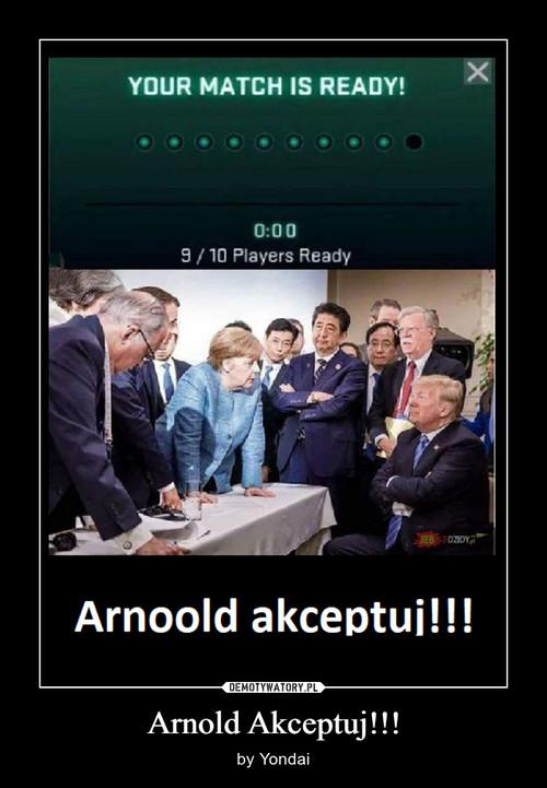 Arnold Akceptuj!!!