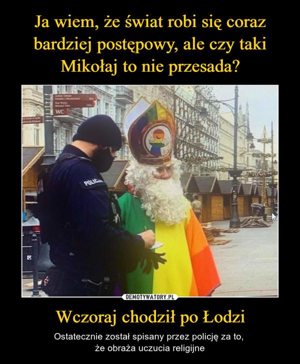 Wczoraj chodził po Łodzi – Ostatecznie został spisany przez policję za to, że obraża uczucia religijne