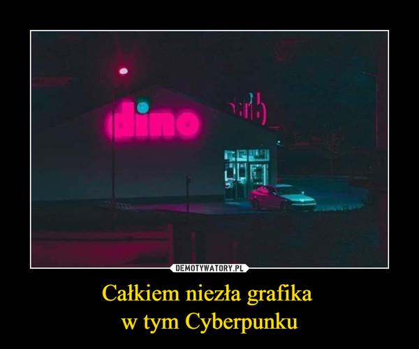 Całkiem niezła grafika w tym Cyberpunku –