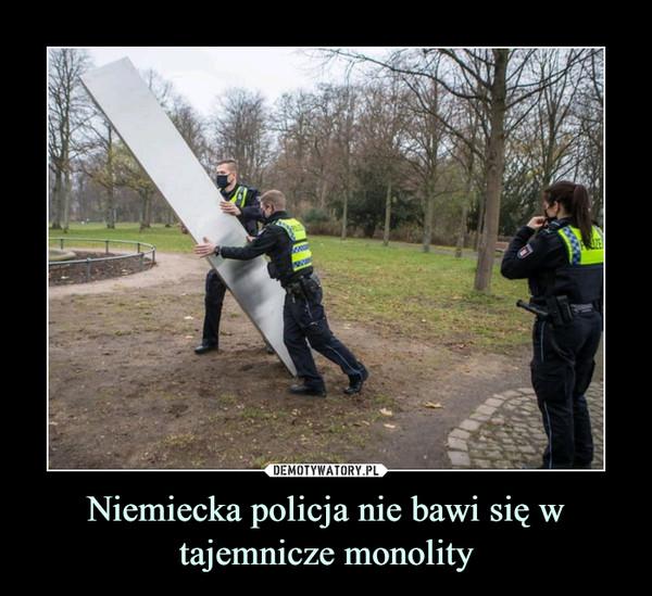 Niemiecka policja nie bawi się w tajemnicze monolity –