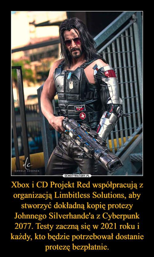 Xbox i CD Projekt Red współpracują z organizacją Limbitless Solutions, aby stworzyć dokładną kopię protezy Johnnego Silverhande'a z Cyberpunk 2077. Testy zaczną się w 2021 roku i każdy, kto będzie potrzebował dostanie protezę bezpłatnie.