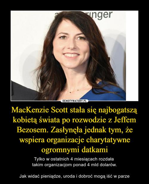 MacKenzie Scott stała się najbogatszą kobietą świata po rozwodzie z Jeffem Bezosem. Zasłynęła jednak tym, że wspiera organizacje charytatywne ogromnymi datkami