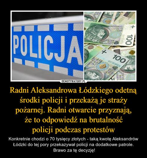 Radni Aleksandrowa Łódzkiego odetną środki policji i przekażą je straży pożarnej. Radni otwarcie przyznają, że to odpowiedź na brutalność policji podczas protestów