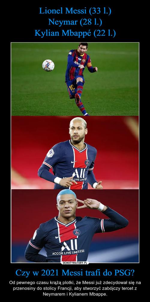 Lionel Messi (33 l.) Neymar (28 l.) Kylian Mbappé (22 l.) Czy w 2021 Messi trafi do PSG?