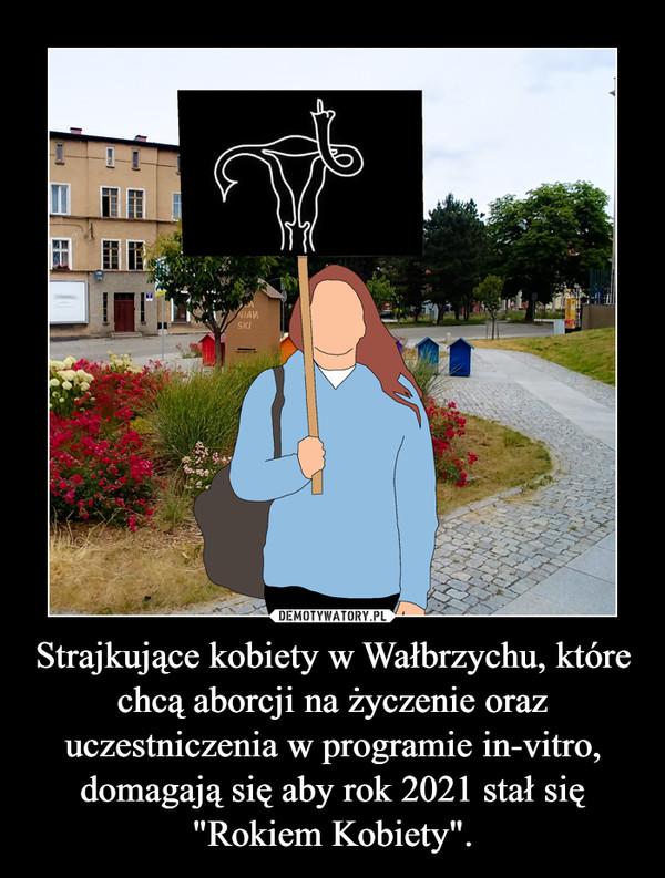 """Strajkujące kobiety w Wałbrzychu, które chcą aborcji na życzenie oraz uczestniczenia w programie in-vitro, domagają się aby rok 2021 stał się """"Rokiem Kobiety"""". –"""