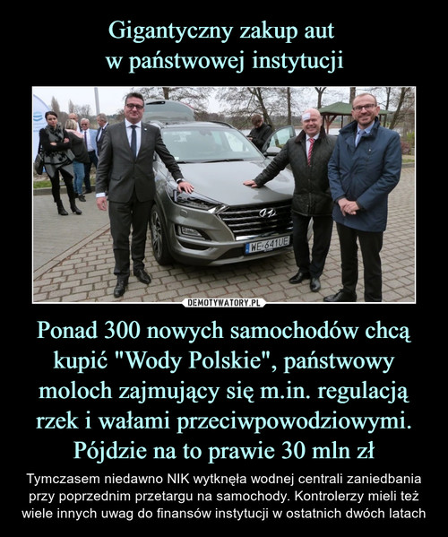 """Gigantyczny zakup aut  w państwowej instytucji Ponad 300 nowych samochodów chcą kupić """"Wody Polskie"""", państwowy moloch zajmujący się m.in. regulacją rzek i wałami przeciwpowodziowymi. Pójdzie na to prawie 30 mln zł"""