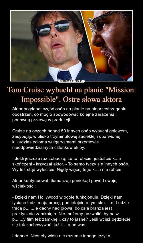 """Tom Cruise wybuchł na planie """"Mission: Impossible"""". Ostre słowa aktora"""