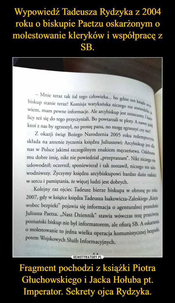 Fragment pochodzi z książki Piotra Głuchowskiego i Jacka Hołuba pt. Imperator. Sekrety ojca Rydzyka. –
