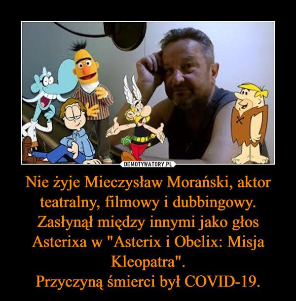 """Nie żyje Mieczysław Morański, aktor teatralny, filmowy i dubbingowy.Zasłynął między innymi jako głos Asterixa w """"Asterix i Obelix: Misja Kleopatra"""".Przyczyną śmierci był COVID-19. –"""