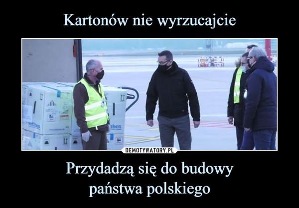 Przydadzą się do budowypaństwa polskiego –