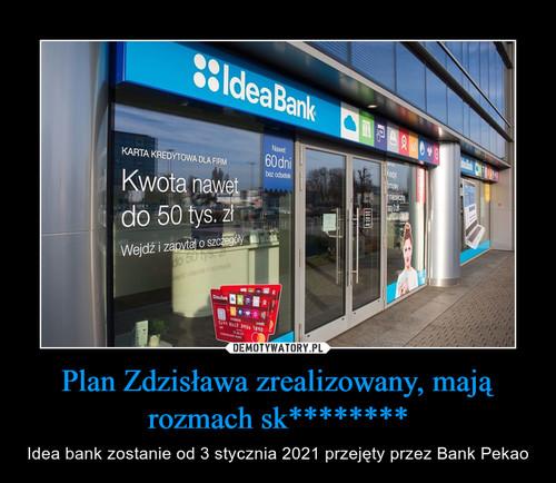 Plan Zdzisława zrealizowany, mają rozmach sk********