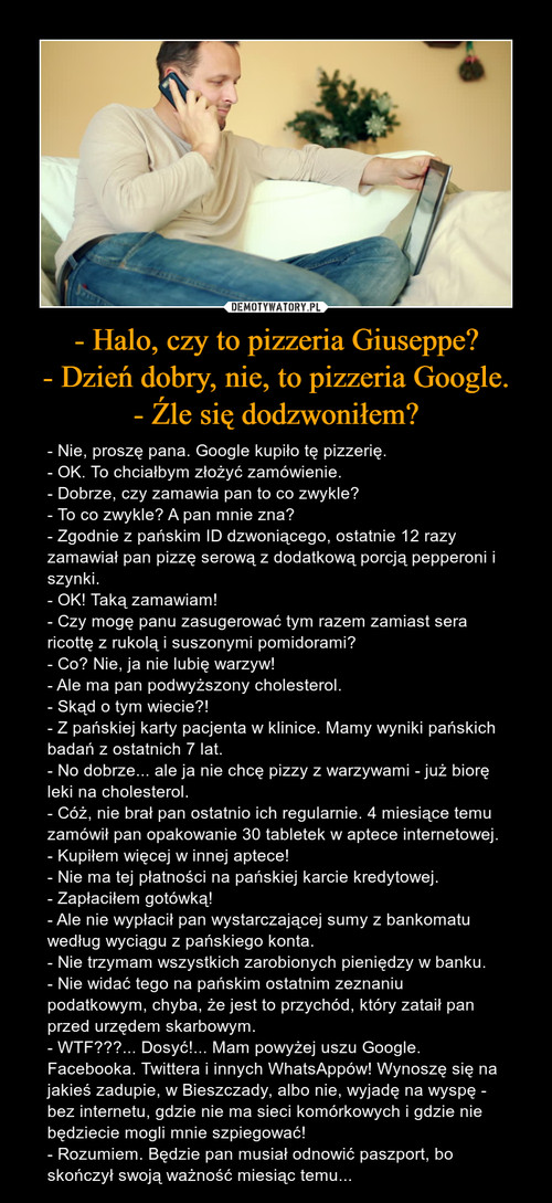 - Halo, czy to pizzeria Giuseppe? - Dzień dobry, nie, to pizzeria Google. - Źle się dodzwoniłem?