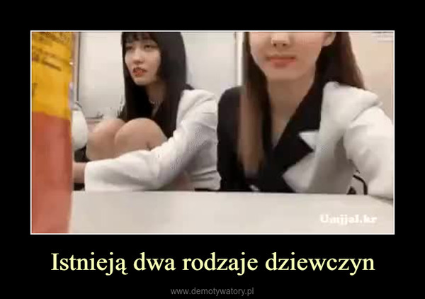 Istnieją dwa rodzaje dziewczyn –