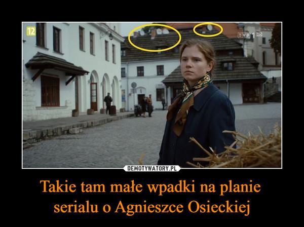 Takie tam małe wpadki na planie serialu o Agnieszce Osieckiej –