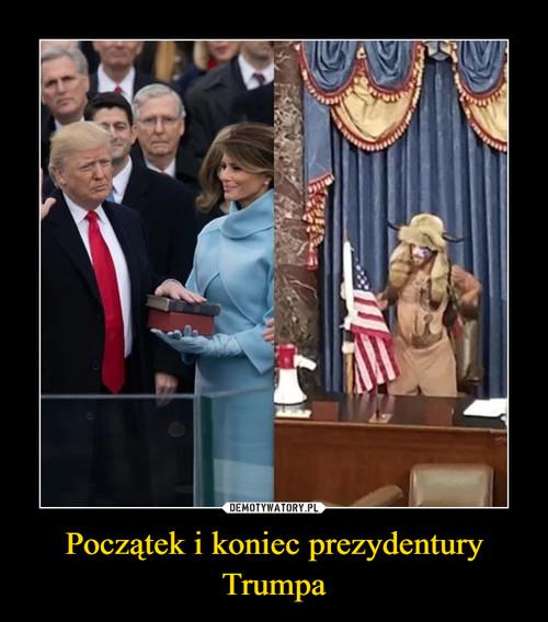 Początek i koniec prezydentury Trumpa
