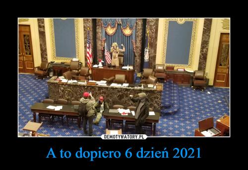 A to dopiero 6 dzień 2021
