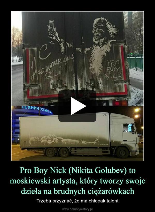 Pro Boy Nick (Nikita Golubev) to moskiewski artysta, który tworzy swoje dzieła na brudnych ciężarówkach – Trzeba przyznać, że ma chłopak talent