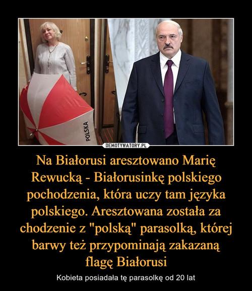 """Na Białorusi aresztowano Marię Rewucką - Białorusinkę polskiego pochodzenia, która uczy tam języka polskiego. Aresztowana została za chodzenie z """"polską"""" parasolką, której barwy też przypominają zakazaną flagę Białorusi"""