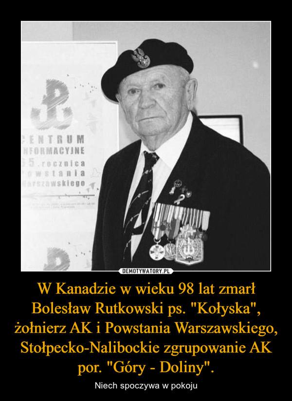 """W Kanadzie w wieku 98 lat zmarł Bolesław Rutkowski ps. """"Kołyska"""", żołnierz AK i Powstania Warszawskiego, Stołpecko-Nalibockie zgrupowanie AK por. """"Góry - Doliny"""". – Niech spoczywa w pokoju"""