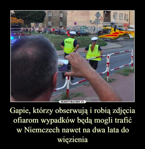 Gapie, którzy obserwują i robią zdjęcia ofiarom wypadków będą mogli trafić w Niemczech nawet na dwa lata do więzienia